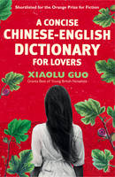 Cover for A Concise Chinese-English Dictionary for Lovers by Xiaolu Guo