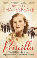 Cover for Priscilla The Hidden Life of an Englishwoman in Wartime France by Nicholas Shakespeare