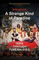 Cover for A Strange Kind of Paradise India Through Foreign Eyes by Sam Miller