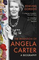 The Invention of Angela Carter A Biography by Edmund Gordon