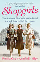 Cover for Shopgirls True Stories of Friendship, Triumph and Hardship from Behind the Counter by Dr. Pamela Cox, Annabel Hobley
