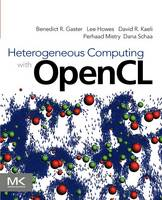 Heterogeneous Computing with OpenCL by Benedict R. Gaster, David R. Kaeli, Lee Howes, Perhaad Mistry