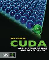 CUDA Application Design and Development by Rob (CEO/Publisher of TechEnablement.com, Wall Street Analyst, and consultant to scientific and commercial technology c Farber
