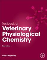 Textbook of Veterinary Physiological Chemistry by Larry R. (Professor of Physiology, Department of Biomedical Sciences, Tufts Cummings School of Veterinary Medicine & Engelking