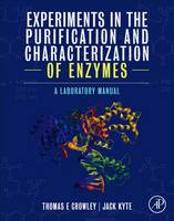 Experiments in the Purification and Characterization of Enzymes A Laboratory Manual by Thomas E. Crowley, Jack Kyte