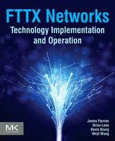 FTTx Networks Technology Implementation and Operation by James (Chief Network Architect, Aurora Networks, GA, USA) Farmer, Brian (Product Manager, FTTH Technology, Aurora Network Lane