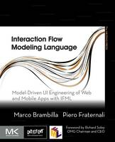 Interaction Flow Modeling Language Model-Driven UI Engineering of Web and Mobile Apps with IFML by Marco (Professor of Software Engineering and Researcher at Politecnico di Milano, Milano, Italy) Brambilla, Piero ( Fraternali