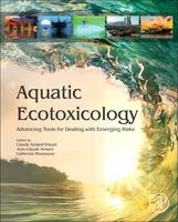 Aquatic Ecotoxicology Advancing Tools for Dealing with Emerging Risks by Claude (Honorary Research Director, Centre National de la Recherche Scientifique (CNRS), University of Nantes,  Amiard-Triquet