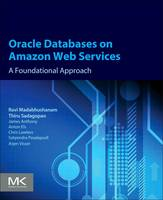 Oracle Databases on Amazon Web Services A Foundational Approach by Thiru (Apps Associates, Acton, Ma, USA) Sadagopan, Ravi (Apps Associates, Acton, MA, USA) Madabhushanam
