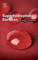 Superhydrophobic Surfaces by Russell J. (Dean of the Faculty of Life & Social Sciences, Swinburne University of Technology, Melbourne, Australia) Crawford,