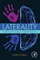 Laterality Exploring the Enigma of Left-Handedness by Clare (Professor of Psychology, Pennsylvania State University, Erie, Pennsylvania, USA) Porac