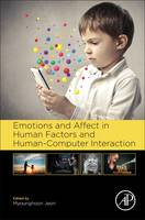 Emotions and Affect in Human Factors and Human-Computer Interaction by Myounghoon (Department of Cognitive and Learning Sciences, Michigan Technological University, Houghton, MI, USA) Jeon