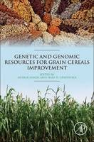 Genetic and Genomic Resources for Grain Cereals Improvement by Mohar (National Bureau of Plant Genetic Resources, India) Singh, Hari D. (International Crops Research Institute for Upadhyaya