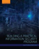Building a Practical Information Security Program by Jason (CISSP, ISSAP, CISM, GPEN) Andress, Mark (CISSP, CISM, CGIET, PMP) Leary