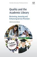 Quality and the Academic Library Reviewing, Assessing and Enhancing Service Provision by Jeremy (Library and Information Services Consultant, UK) Atkinson
