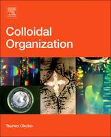 Colloidal Organization by Tsuneo (Institute for Colloidal Organization, Gifu University, Kyoto, Japan) Okubo