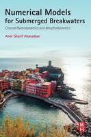 Numerical Models for Submerged Breakwaters Coastal Hydrodynamics and Morphodynamics by Amir (Faculty of Engineering and Technology, University of Hormozgan, Bandar Abbas, Hormozgan, Iran) Sharifahmadian