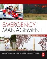 Introduction to Emergency Management by George (Founding partner, Bullock and Haddow LLC; Adjunct Professor, Homeland Security Studies, Tulane University, New  Haddow