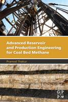 Advanced Reservoir and Production Engineering for Coal Bed Methane by Pramod (Coal Seam Degasification at CONSOL Energy in Morgantown, WV, USA) Thakur