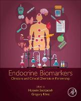 Endocrine Biomarkers Clinicians and Clinical Chemists in Partnership by Hossein (Clinical Professor of Pathology and Laboratory Medicine, University of Calgary and Section Chief of Clinica Sadrzadeh