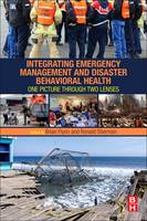 Integrating Emergency Management and Disaster Behavioral Health One Picture through Two Lenses by Brian (Center for the Study of Traumatic Stress, Department of Psychiatry, Uniformed Services University of the Health S Flynn