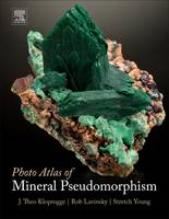 Photo Atlas of Mineral Pseudomorphism by J. Theo (School of Earth and Environmental Sciences, University of Queensland, St. Lucia, Australia and Department o Kloprogge