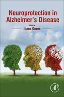 Neuroprotection in Alzheimer's Disease by Illana (Department of Human Molecular Genetics and Biochemistry, Tel Aviv University, Israel) Gozes
