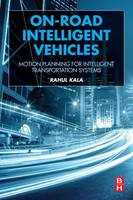 On-Road Intelligent Vehicles Motion Planning for Intelligent Transportation Systems by Rahul (Assistant Professor, Robotics and Artificial Intelligence Laboratory, Indian Institute of Information Technology,  Kala