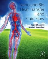 Nano and Bio Heat Transfer and Fluid Flow by Majid (Professor of K N toosi University of Technology) Ghassemi, Azadeh (Assistant Professor, Mechanical Engineerin Shahidian