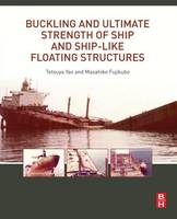 Buckling and Ultimate Strength of Ship and Ship-like Floating Structures by Tetsuya (Professor Emeritus of Osaka University and Hiroshima University, Technical Advisor at Tsuneishi Shipbuilding Co., Yao