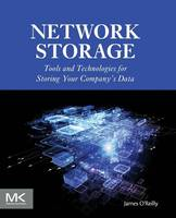 Network Storage Tools and Technologies for Storing Your Company's Data by James (President, Volanto, USA) O'Reilly