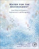 Water for the Environment From Policy and Science to Implementation and Management by Avril (Dept of Infrastructure Engineering, The University of Melbourne, Victoria, Australia) Horne