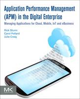 Application Performance Management (APM) in the Digital Enterprise Managing Applications for Cloud, Mobile, IoT and eBusiness by Rick (Founder and CEO, Enterprise Management Associates, Inc.) Sturm, Carol (Professor of Computer Information Systems Pollard