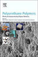 Polyurethane Polymers: Blends and Interpenetrating Polymer Networks by Sabu Thomas, Januscz Datta, Haponiuk Jozef