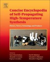 Concise Encyclopedia of Self-Propagating High-Temperature Synthesis History, Theory, Technology, and Products by Inna P. Borovinskaya, Alexander A. Gromov, Yuri M. Maksimov