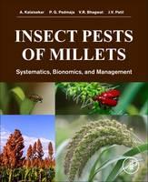 Insect Pests of Millets Systematics, Bionomics, and Management by A. Kalaisekar, P. G. Padmaja, V. R. Bhagwat, J. V. Patil