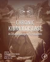 Chronic Kidney Disease in Disadvantaged Populations by Guillermo (MD, FACP, FASN, Professor of Nephrology and Program Director of the Nephology Postgraduate Program, U Garcia-Garcia