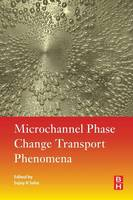 Microchannel Phase Change Transport Phenomena by Sujoy Kumar (Indian Institute of Engineering Science and Technology, Shibpur, West Bengal, India) Saha