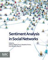 Sentiment Analysis in Social Networks by Federico Alberto (SAS Institute, Italy) Pozzi, Elisabetta (University of Milano-Bicocca, Italy) Fersini, Enza (Univers Messina
