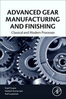 Advanced Gear Manufacturing and Finishing Classical and Modern Processes by Kapil Gupta, Rolf F. Laubscher, Neelesh Jain