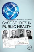 Case Studies in Public Health by Theodore H. (Braun School of Public Health, Hebrew University-Hadassah, Hadassah Ein Karem, Jerusalem, Israel) Tulchinsky