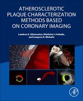 Atherosclerotic Plaque Characterization Methods Based on Coronary Imaging by Lambros S. Athanasiou, Dimitrios I. Fotiadis, Lampros K. Michalis