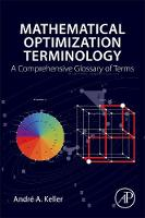 Mathematical Optimization Terminology A Comprehensive Glossary of Terms by Andre A. (Associate Researcher, Computer Science Laboratory, Lille University, Science and Technology, France) Keller