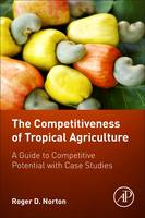 The Competitiveness of Tropical Agriculture A Guide to Competitive Potential with Case Studies by Roger D. (Research Professor of Agricultural Economics and Regional Director for Latin America and the Caribbean, Borla Norton