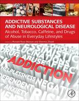 Addictive Substances and Neurological Disease Alcohol, Tobacco, Caffeine, and Drugs of Abuse in Everyday Lifestyles by Ronald Ross (University of Arizona, Mel and Enid Zuckerman College of Public Health, and School of Medicine, Arizona He Watson