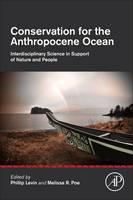 Conservation for the Anthropocene Ocean Interdisciplinary Science in Support of Nature and People by Phillip S. (University of Washington, School of Environmental and Forest Sciences, Seattle, WA, USA) Levin