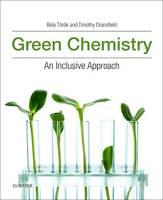 Green Chemistry An Inclusive Approach by Bela (Professor, Department of Chemistry, University of Massachusetts, Boston) Torok