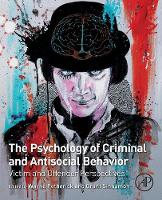 The Psychology of Criminal and Antisocial Behavior Victim and Offender Perspectives by Wayne (Bond University, Gold Coast, Queensland, Australia) Petherick