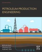 Petroleum Production Engineering by Boyun, Ph.D. Guo, Xuehao Tan