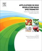 Applications in High Resolution Mass Spectrometry Food Safety and Pesticide Residue Analysis by Roberto Romero-Gonz lez